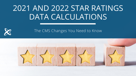 CMS Changes To 2021 & 2022 Star Ratings Data Calculations